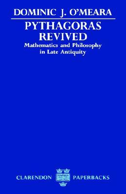 Pythagoras Revived: Mathematics and Philosophy in Late Antiquity