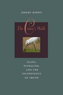 The Crane's Walk Plato, Pluralism, and the Inconstancy of Truth