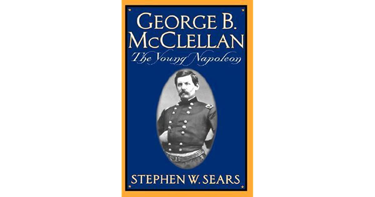 George b mcclellan the young napoleon by stephen w sears fandeluxe Image collections