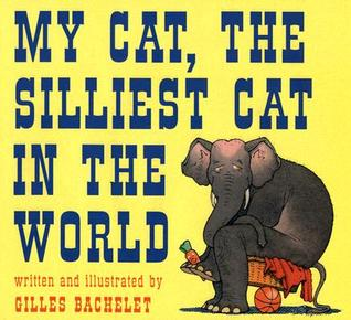 My Cat, The Silliest Cat in the World by Gilles Bachelet
