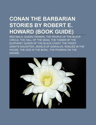Conan the Barbarian Stories by Robert E. Howard (Book Guide): Red Nails, Queen Taramis, the People of the Black Circle, the Hall of the Dead