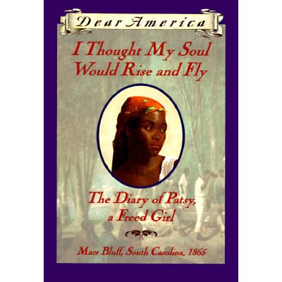 dear america i thought my soul would rise and fly the diary of patsy a freed girl