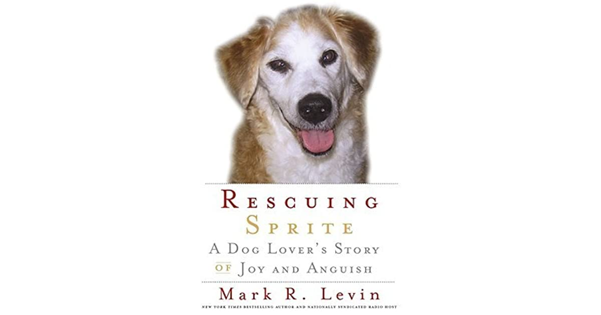 Rescuing Sprite A Dog Lovers Story Of Joy And Anguish By Mark R Levin