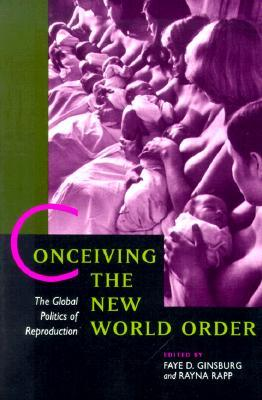 Conceiving the New World Order: The Global Politics of Reproduction