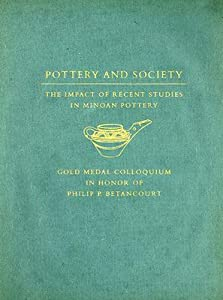 Pottery and Society: The Impact of Recent Studies in Minoan Pottery: Gold Medal Colloquium in Honor of Philip P. Betancourt, 104th Annual Meeting of the Archaeological Institute of America, New Orleans, Louisiana, 5 January 2003