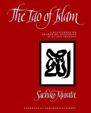 The Tao of Islam A Sourcebook on Gender Relationships in Islamic Thought