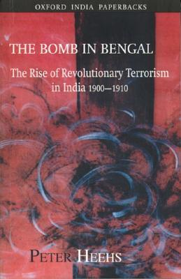 The Bomb in Bengal by Peter Heehs