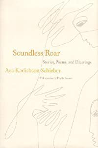 Soundless Roar: Stories, Poems, and Drawings