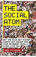 The Social Atom: Why The Rich Get Richer, Cheats Get Caught, And Your Neighbour Usually Looks Like You