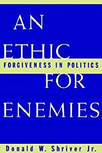 An Ethic for Enemies: Forgiveness in Politics