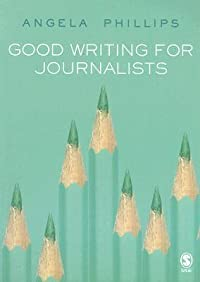 Good Writing for Journalists: Narrative, Style, Structure