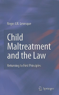 Child Maltreatment and the Law Returning to First Principles