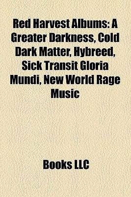 Red Harvest Albums: A Greater Darkness, Cold Dark Matter, Hybreed, Sick Transit Gloria Mundi, New World Rage Music