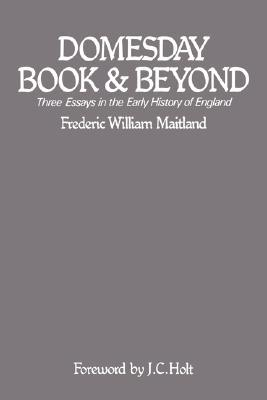 Domesday Book and Beyond Three Essays in the Early History of England