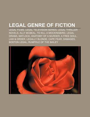 Legal Genre of Fiction: Legal Films, Legal Television Series, Legal Thriller Novels, Ally McBeal, to Kill a Mockingbird, Legal Drama, Matlock