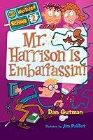 Mr. Harrison Is Embarrassin'! (My Weirder School #2)