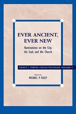 Ever Ancient, Ever New Ruminations on the City, the Soul, and the Church