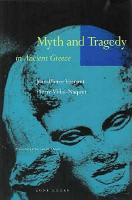 Myth and Tragedy in Ancient Greece (Jean-Pierre Vernant, Pierre Vidal-Naquet, 1990)