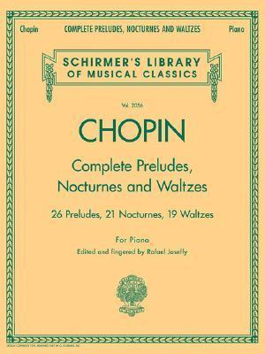 Complete Preludes, Nocturnes & Waltzes: 26 Preludes, 21 Nocturnes, 19 Waltzes for Piano