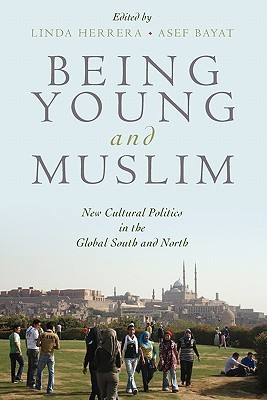 Being Young and Muslim New Cultural Politics in the Global South and North