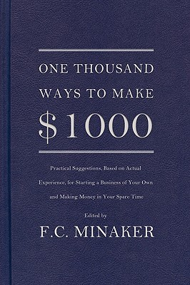 One Thousand Ways to Make $1000: Practical Suggestions, Based on Actual Experience, for Starting a Business of Your Own and Making Money in Your Spare Time