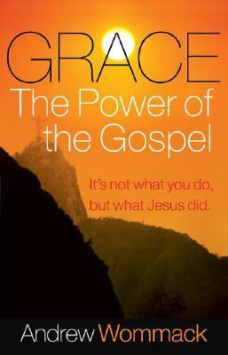 Grace-The Power Of The Gospel - Andrew Wommack