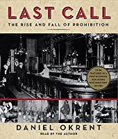 Last Call: The Rise and Fall of Prohibition by Daniel Okrent (2010, CD Audio)