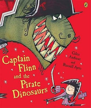 Captain Flinn and the Pirate Dinosaurs by Giles Andreae