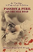 Passion and Peril on the Silk Road: A Thriller in Pakistan and China