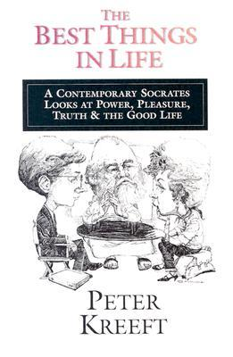 The Best Things in Life: A Contemporary Socrates Looks at Power, Pleasure, Truth & the Good Life