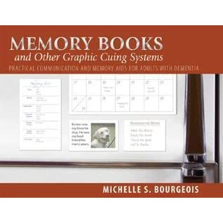Practical Communication and Memory Aids for Adults with Dementia Memory Books and Other Graphic Cuing Systems