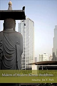 Makers Of Modern Korean Buddhism (Suny Series In Korean Studies)