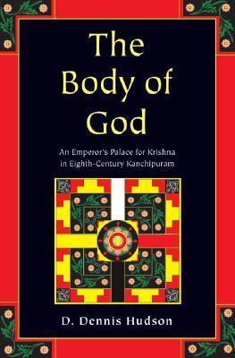 The Body of God An Emperor's Palace for Krishna in Eighth-Century Kanchipuram