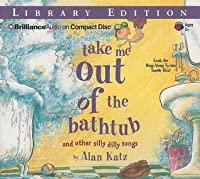 Take Me Out of the Bathtub And Other Silly Dilly Songs