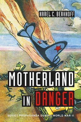 Motherland in Danger Soviet Propaganda during World War II