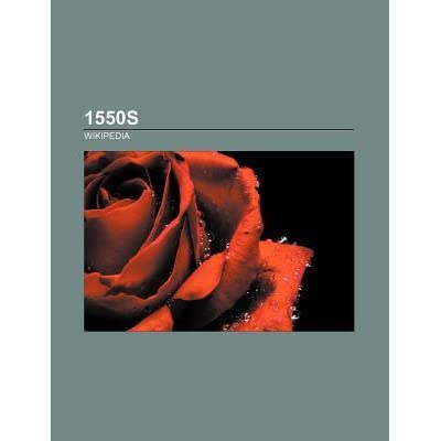 1550s: 1550, 1550s Architecture, 1550s Births, 1550s Books