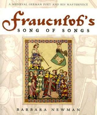 Frauenlobs Song of Songs A Medieval German Poet And His Masterpiece