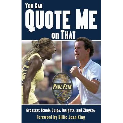 You Can Quote Me On That: Greatest Tennis Quips, Insights, and Zingers