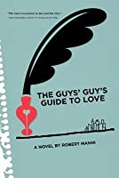 The Guys' Guy's Guide to Love