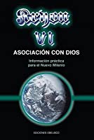 Kryon VI: Asociacion Con Dios: Informacion Practica Para El Nuevo Milenio, Vol. 6