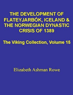 The Development of Flateyjarbok, Iceland and the Norwegian Dynastic Crisis of 1389: (The Viking Collection, Vol. 15)