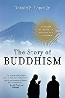 The Story of Buddhism: A Concise Guide to Its History  Teachings