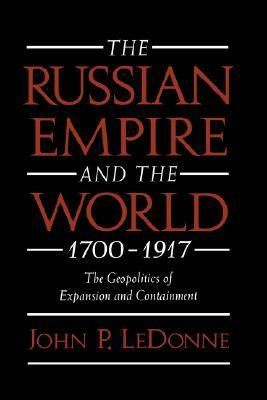 The Russian Empire and the World, 1700-1917 The Geopolitics of Expansion and Containment