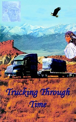 Trucking Through Time by Charles E. Harris