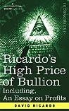 High Price of Bullion Including, an Essay on Profits