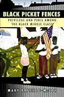 black picket fences lives of middle class This paper examines the main theme in black picket fences that middle-class african-americans have far more trouble than their white counterparts because of the.