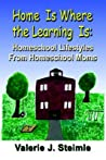 Home Is Where the Learning Is: Homeschool Lifestyles from Homeschool Moms