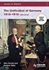 The Unification of Germany, 1815-1919. Alan Farmer and Andrina Stiles
