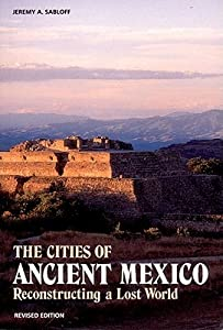 The Cities of Ancient Mexico: Reconstructing a Lost World