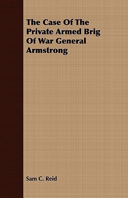 The Case of the Private Armed Brig of War General Armstrong Sam C. Reid